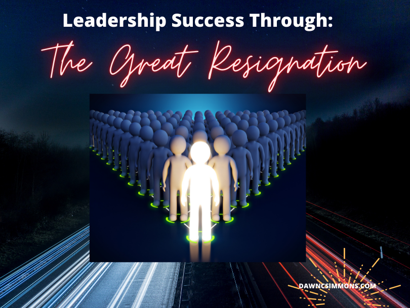 Leadership for Successful Navigation through the Great Resignation 2021.